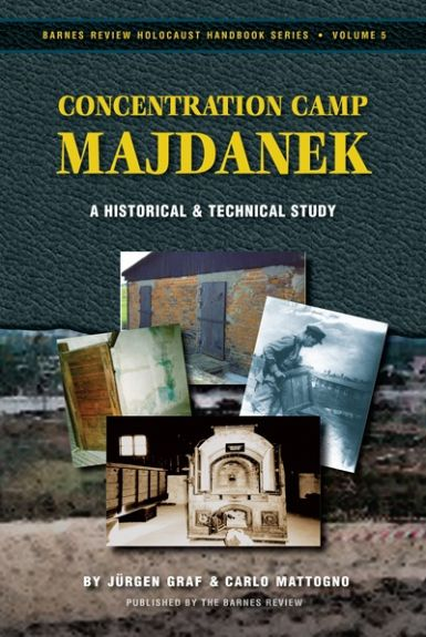Mattogno, Carlo and Graf,Jürgen: Concentration Camp Majdanek. A Historical and Technical Study